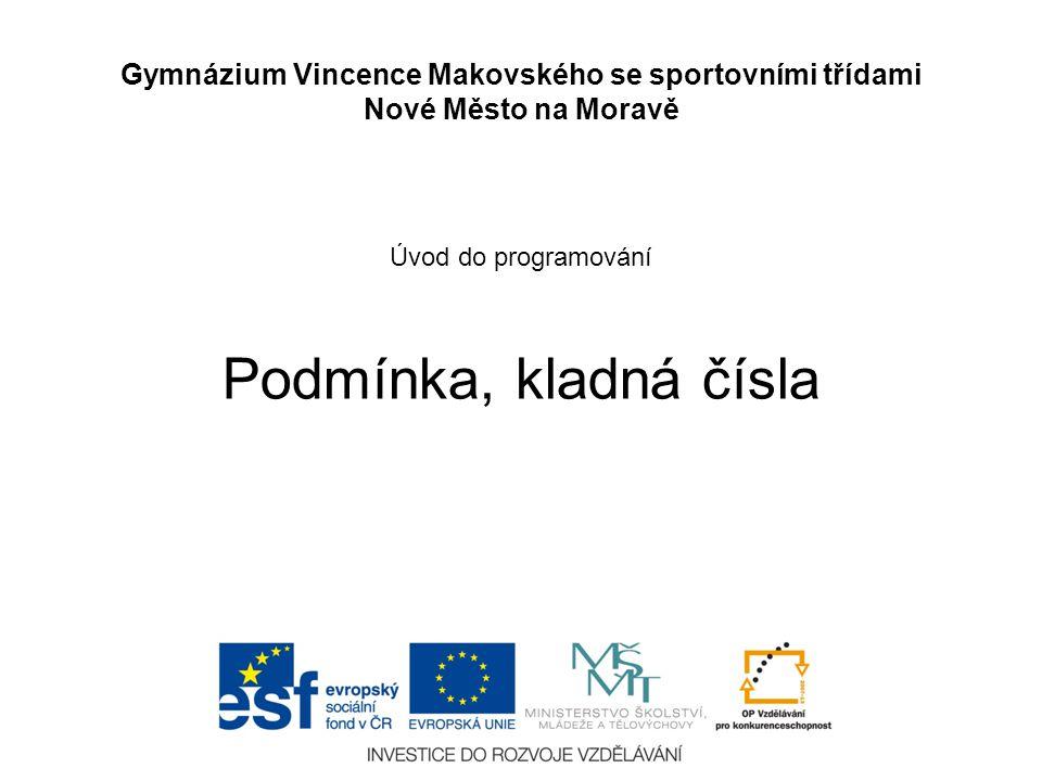 Úvod do programování Podmínka, kladná čísla Gymnázium Vincence Makovského se sportovními třídami Nové Město na Moravě