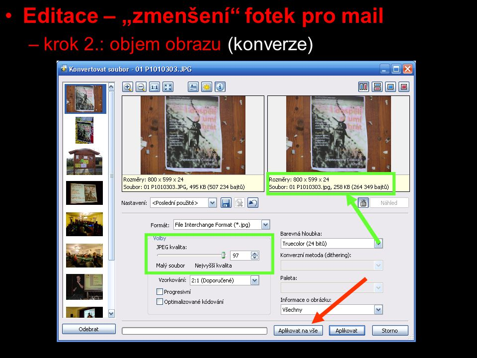 """Editace – """"zmenšení fotek pro mail –krok 2.: objem obrazu (konverze) aplikujeme příkaz Upravit / Konvertovat soubor jezdcem JPG kvalita nastavujeme a v náhledovém (pravém) okně sledujeme objem objem by měl být cca 100 – 500Kb (dle počtu fotek, které potřebujete odeslat)"""