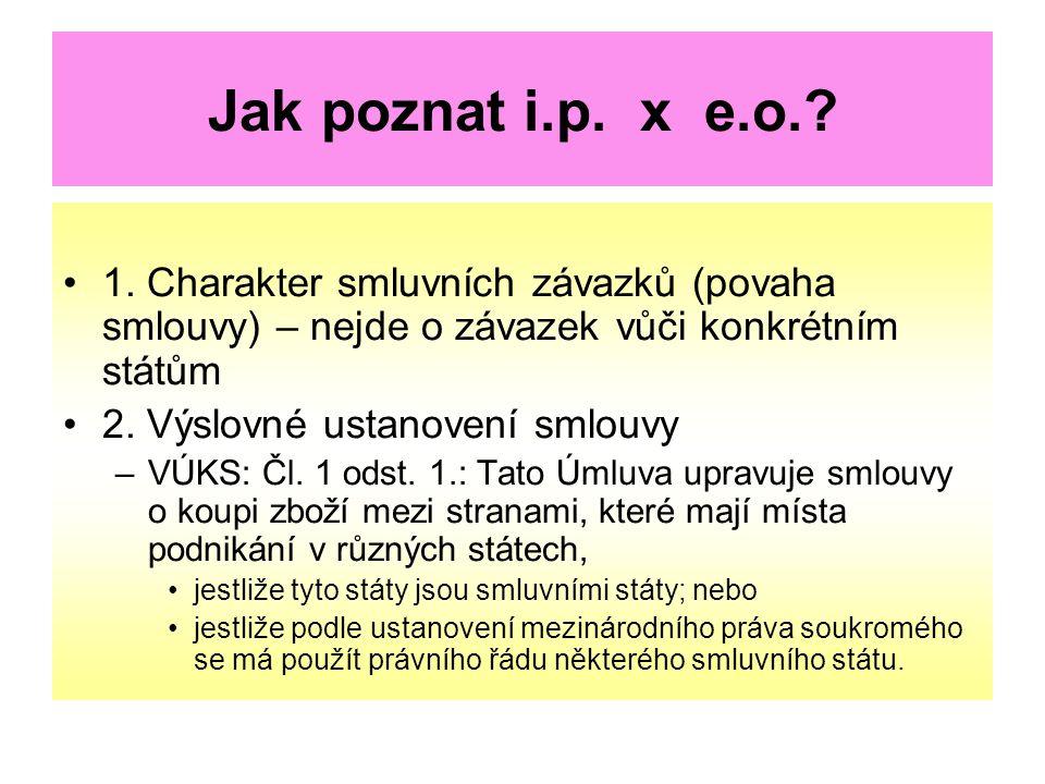 Jak poznat i.p. x e.o.? 1. Charakter smluvních závazků (povaha smlouvy) – nejde o závazek vůči konkrétním státům 2. Výslovné ustanovení smlouvy –VÚKS:
