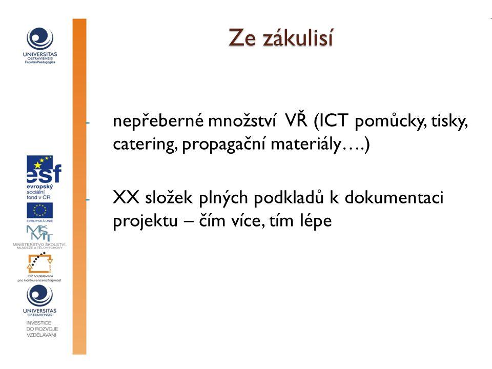 Ze zákulisí - nepřeberné množství VŘ (ICT pomůcky, tisky, catering, propagační materiály….) - XX složek plných podkladů k dokumentaci projektu – čím více, tím lépe