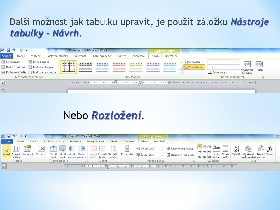 Nástroje tabulky – Návrh. Další možnost jak tabulku upravit, je použít záložku Nástroje tabulky – Návrh. Rozložení Nebo Rozložení.