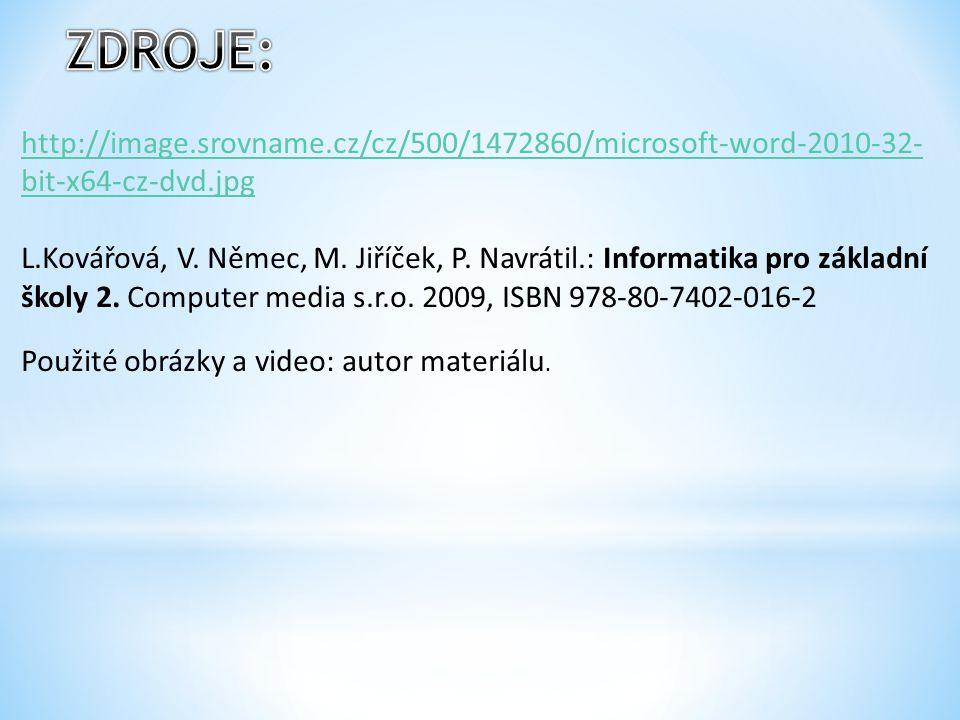 http://image.srovname.cz/cz/500/1472860/microsoft-word-2010-32- bit-x64-cz-dvd.jpg L.Kovářová, V. Němec, M. Jiříček, P. Navrátil.: Informatika pro zák