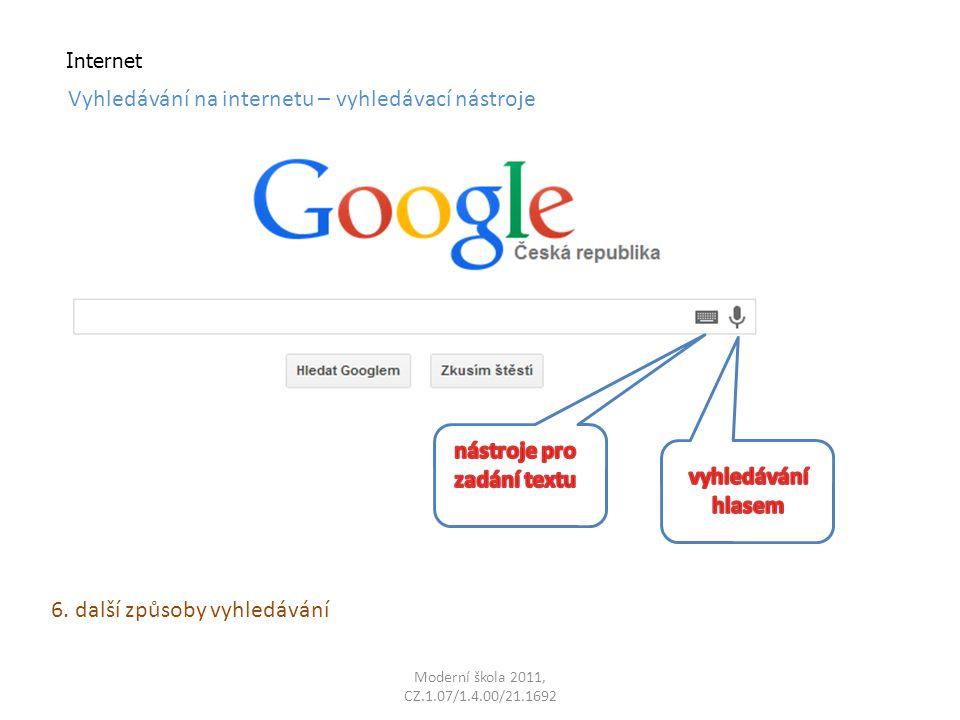 Moderní škola 2011, CZ.1.07/1.4.00/21.1692 Internet Vyhledávání na internetu – vyhledávací nástroje 6.
