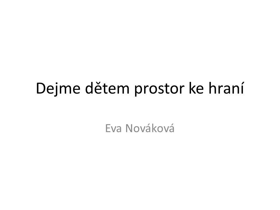 Dejme dětem prostor ke hraní Eva Nováková