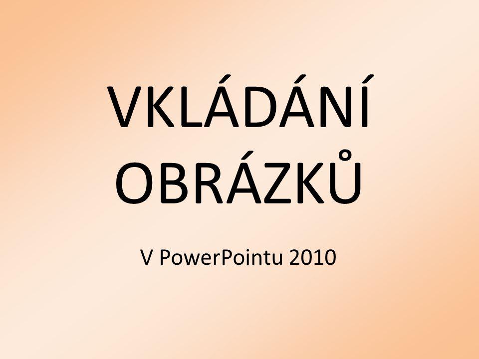 VKLÁDÁNÍ OBRÁZKŮ V PowerPointu 2010