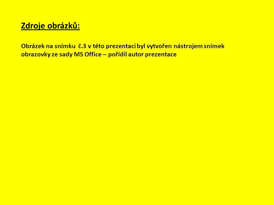 Zdroje obrázků: Obrázek na snímku č.3 v této prezentaci byl vytvořen nástrojem snímek obrazovky ze sady MS Office – pořídil autor prezentace