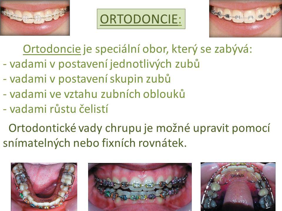 ORTODONCIE: Ortodoncie je speciální obor, který se zabývá: - vadami v postavení jednotlivých zubů - vadami v postavení skupin zubů - vadami ve vztahu