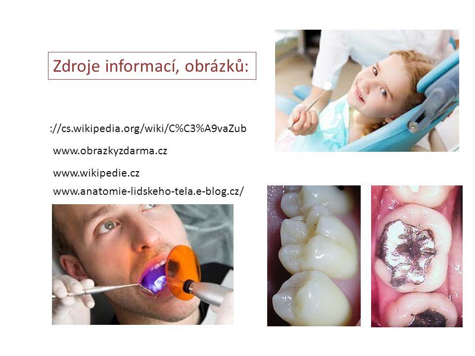 ://cs.wikipedia.org/wiki/C%C3%A9vaZub www.obrazkyzdarma.cz Zdroje informací, obrázků: www.wikipedie.cz www.anatomie-lidskeho-tela.e-blog.cz/