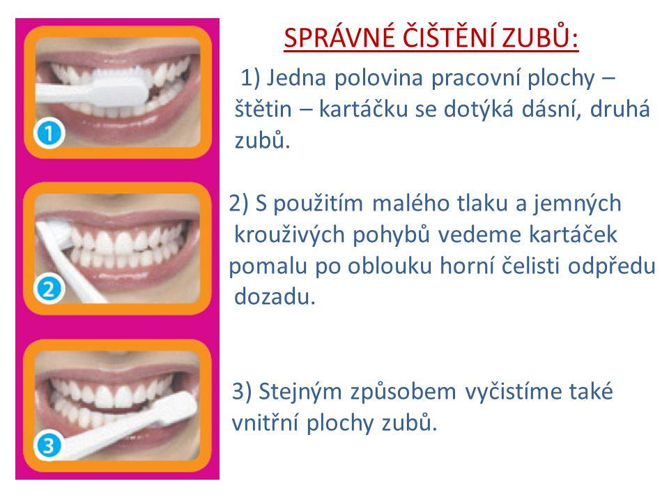 1) Jedna polovina pracovní plochy – štětin – kartáčku se dotýká dásní, druhá zubů. 2) S použitím malého tlaku a jemných krouživých pohybů vedeme kartá