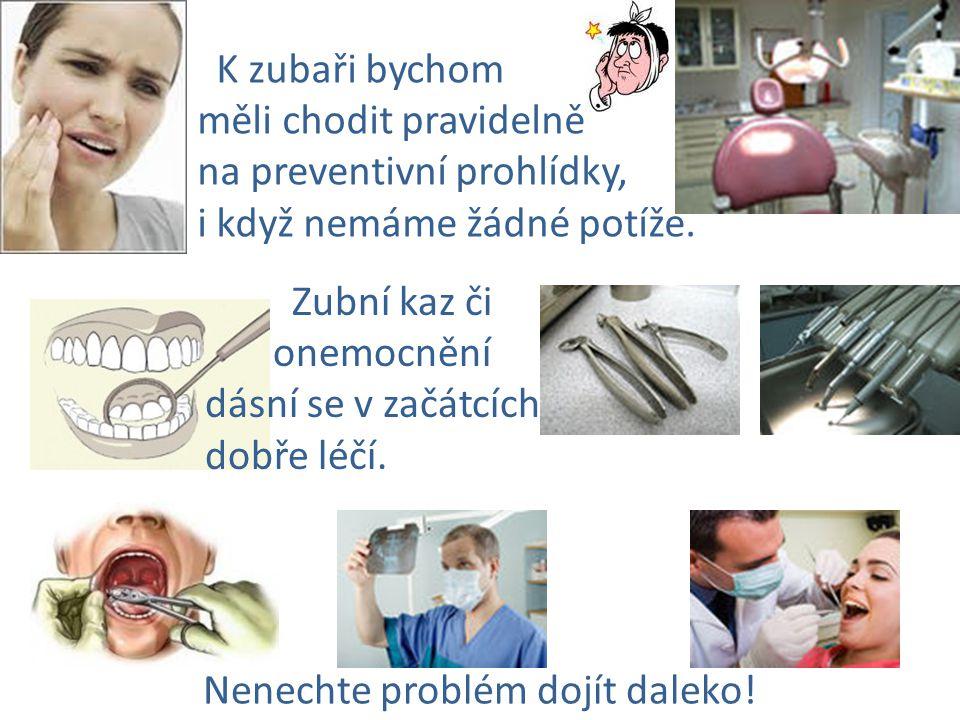 K zubaři bychom měli chodit pravidelně na preventivní prohlídky, i když nemáme žádné potíže. Zubní kaz či onemocnění dásní se v začátcích dobře léčí.