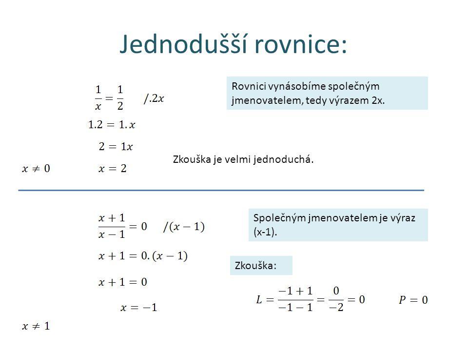 Jednodušší rovnice: Rovnici vynásobíme společným jmenovatelem, tedy výrazem 2x.
