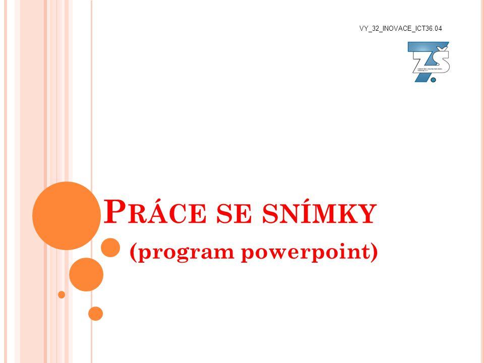 P RÁCE SE SNÍMKY (program powerpoint) VY_32_INOVACE_ICT36.04