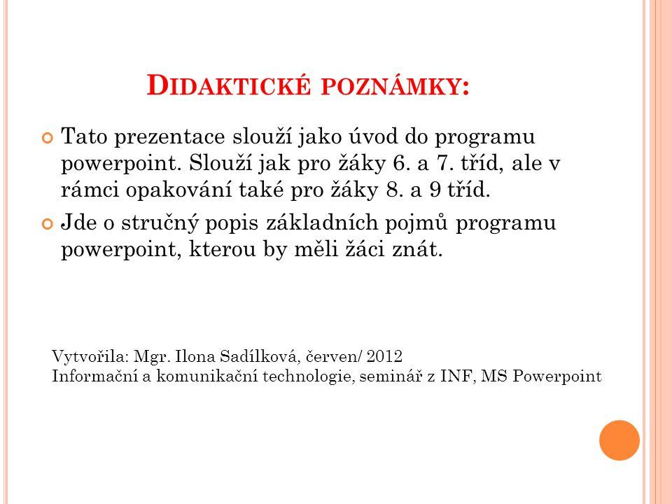 D IDAKTICKÉ POZNÁMKY : Tato prezentace slouží jako úvod do programu powerpoint.