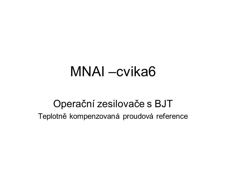 MNAI –cvika6 Operační zesilovače s BJT Teplotně kompenzovaná proudová reference