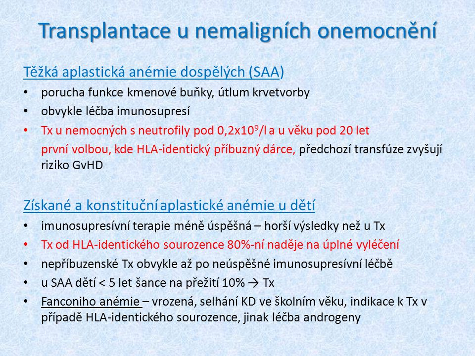 Transplantace u nemaligních onemocnění Těžká aplastická anémie dospělých (SAA) porucha funkce kmenové buňky, útlum krvetvorby obvykle léčba imunosupre