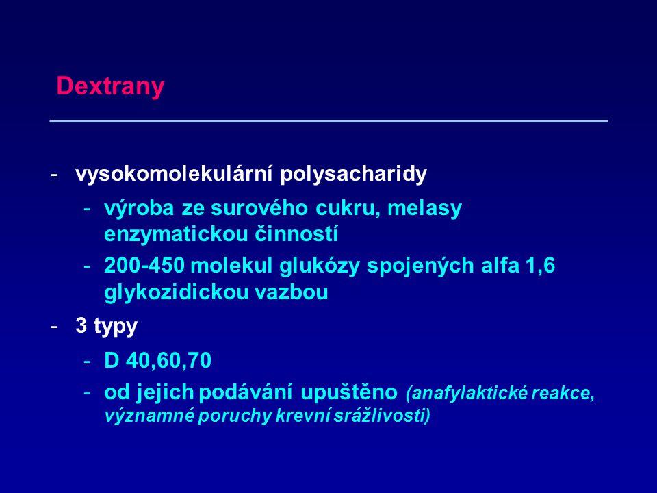 Dextrany -vysokomolekulární polysacharidy -výroba ze surového cukru, melasy enzymatickou činností -200-450 molekul glukózy spojených alfa 1,6 glykozidickou vazbou -3 typy -D 40,60,70 -od jejich podávání upuštěno (anafylaktické reakce, významné poruchy krevní srážlivosti)