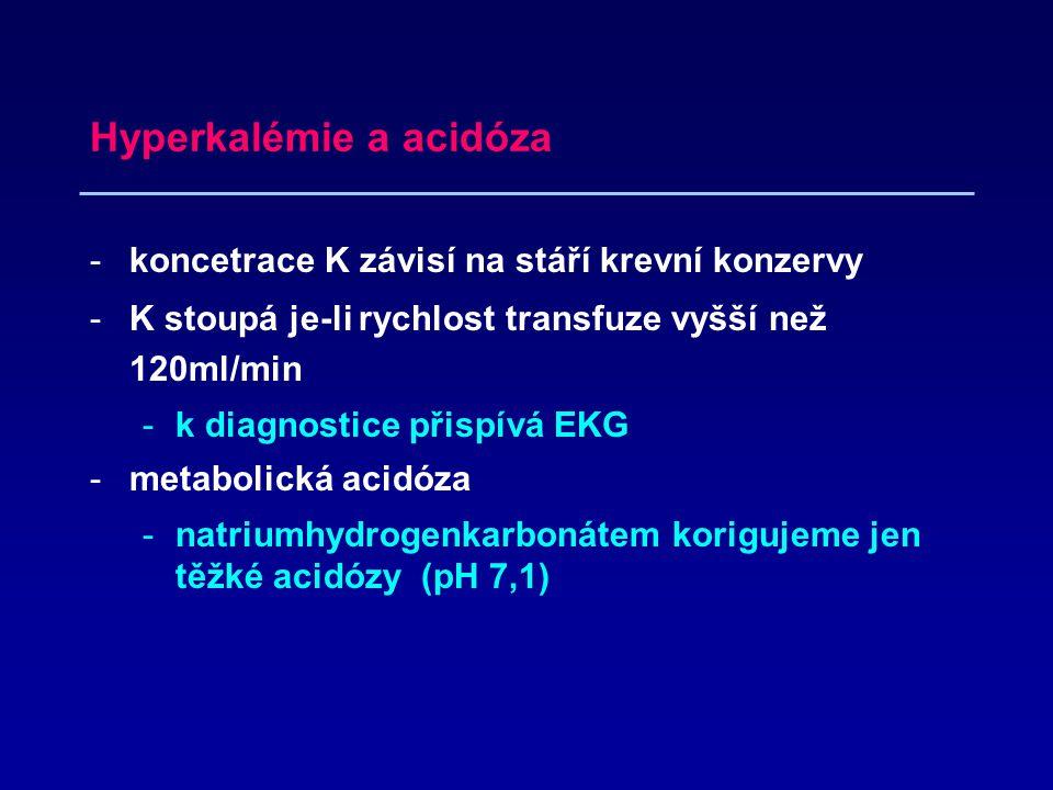 Hyperkalémie a acidóza -koncetrace K závisí na stáří krevní konzervy -K stoupá je-li rychlost transfuze vyšší než 120ml/min -k diagnostice přispívá EKG -metabolická acidóza -natriumhydrogenkarbonátem korigujeme jen těžké acidózy (pH 7,1)