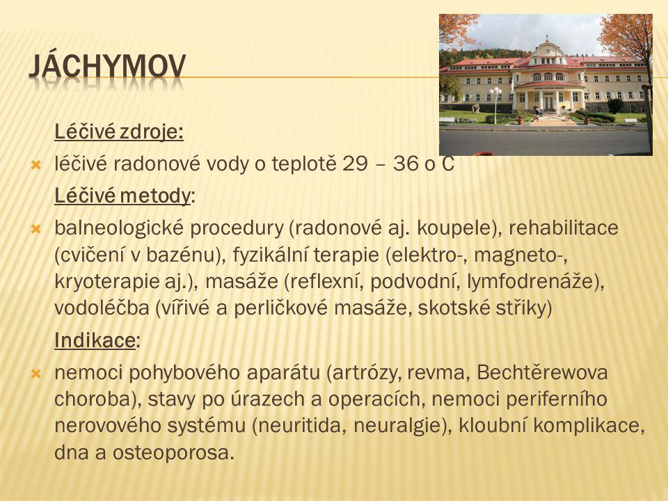 Léčivé zdroje:  léčivé radonové vody o teplotě 29 – 36 o C Léčivé metody:  balneologické procedury (radonové aj. koupele), rehabilitace (cvičení v b