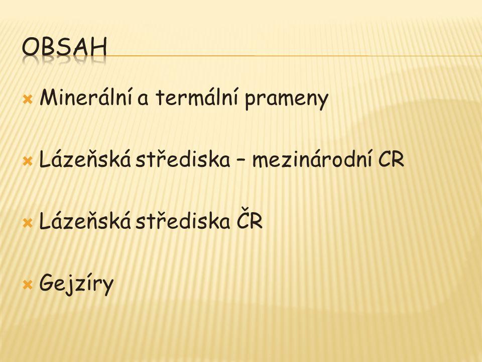  Minerální a termální prameny  Lázeňská střediska – mezinárodní CR  Lázeňská střediska ČR  Gejzíry