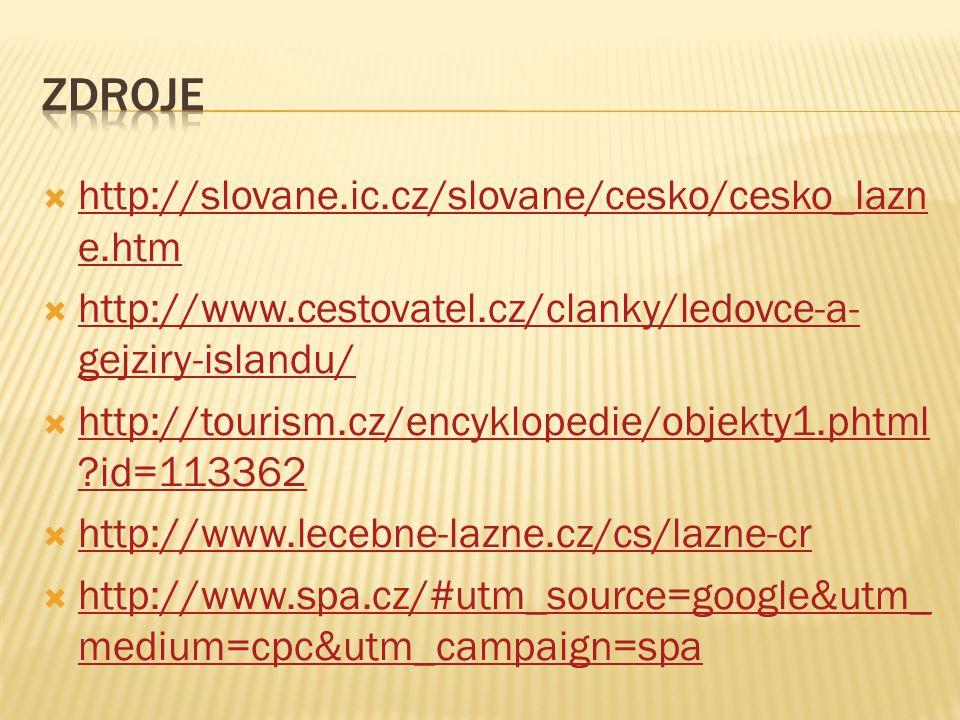  http://slovane.ic.cz/slovane/cesko/cesko_lazn e.htm http://slovane.ic.cz/slovane/cesko/cesko_lazn e.htm  http://www.cestovatel.cz/clanky/ledovce-a-