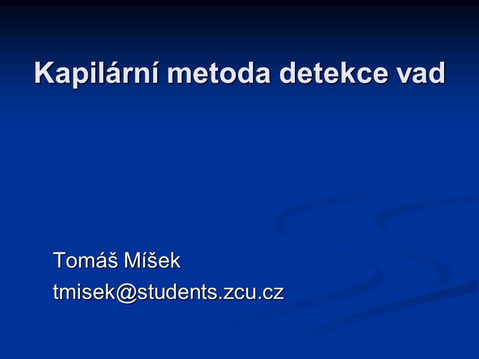 Kapilární metoda detekce vad Tomáš Míšek tmisek@students.zcu.cz