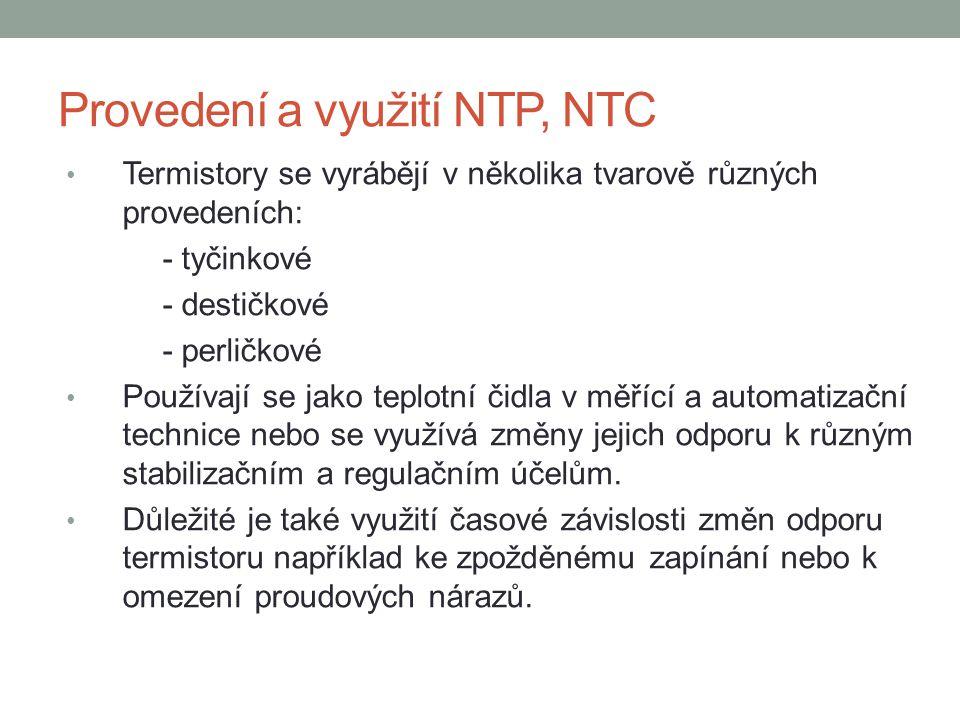 Provedení a využití NTP, NTC Termistory se vyrábějí v několika tvarově různých provedeních: - tyčinkové - destičkové - perličkové Používají se jako te