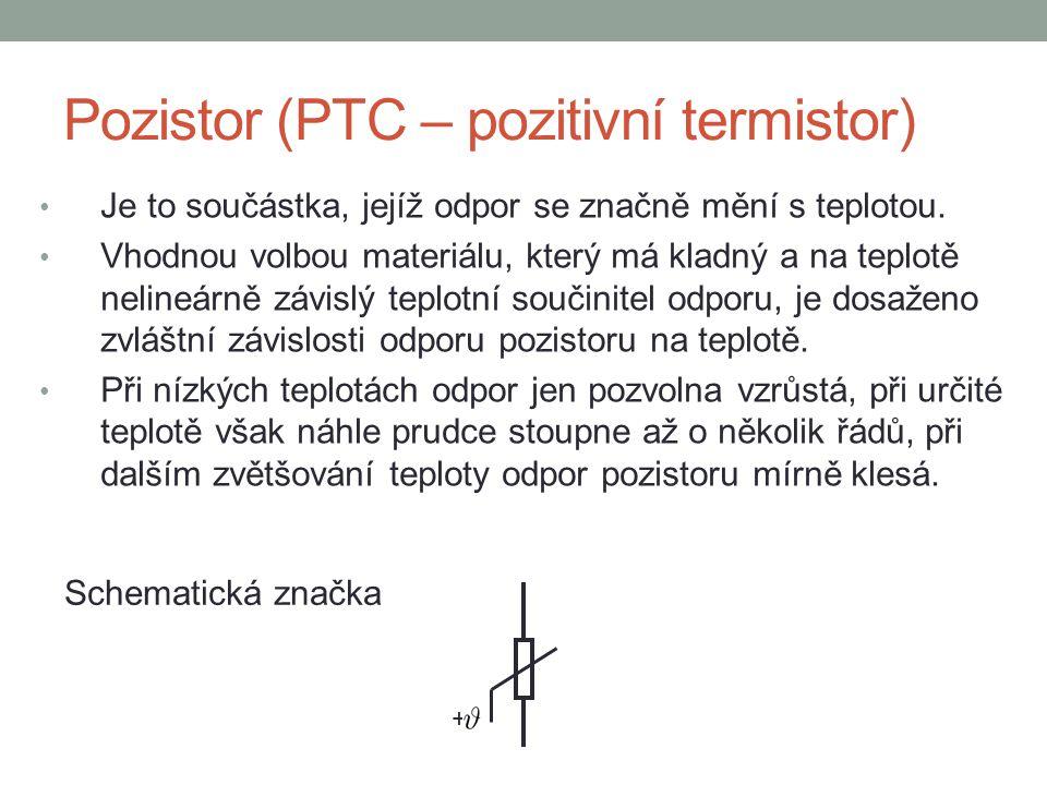 Pozistor (PTC – pozitivní termistor) Je to součástka, jejíž odpor se značně mění s teplotou. Vhodnou volbou materiálu, který má kladný a na teplotě ne