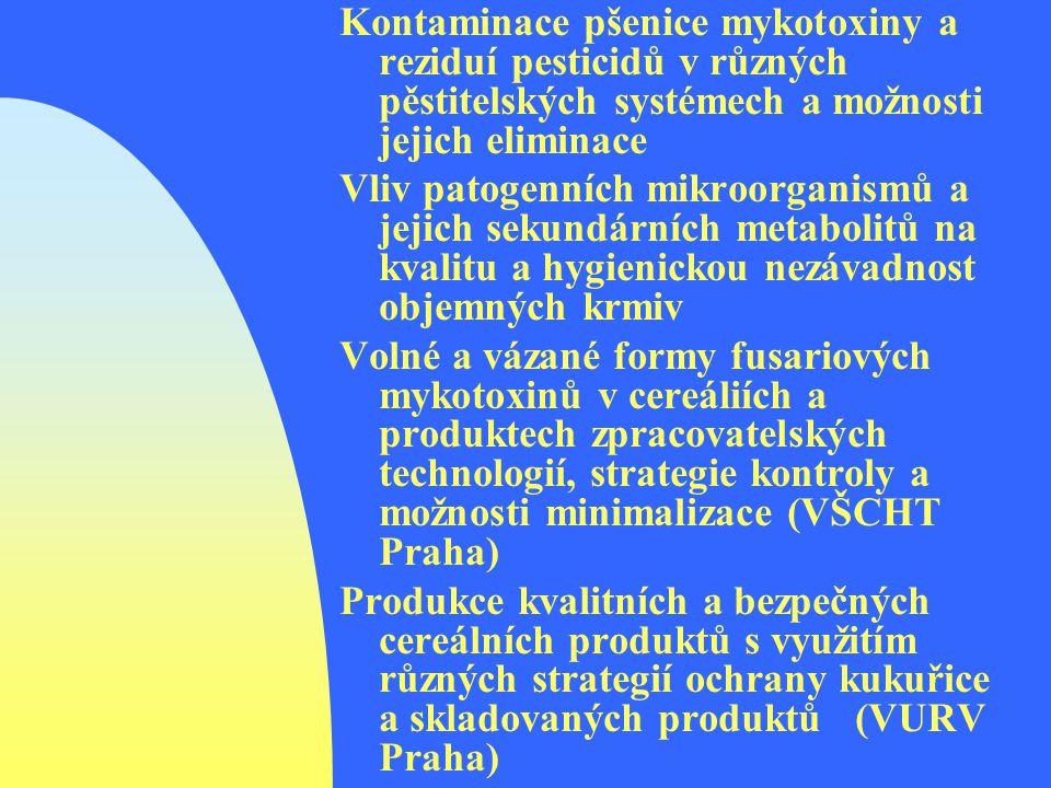Kontaminace pšenice mykotoxiny a reziduí pesticidů v různých pěstitelských systémech a možnosti jejich eliminace Vliv patogenních mikroorganismů a jejich sekundárních metabolitů na kvalitu a hygienickou nezávadnost objemných krmiv Volné a vázané formy fusariových mykotoxinů v cereáliích a produktech zpracovatelských technologií, strategie kontroly a možnosti minimalizace (VŠCHT Praha) Produkce kvalitních a bezpečných cereálních produktů s využitím různých strategií ochrany kukuřice a skladovaných produktů (VURV Praha)