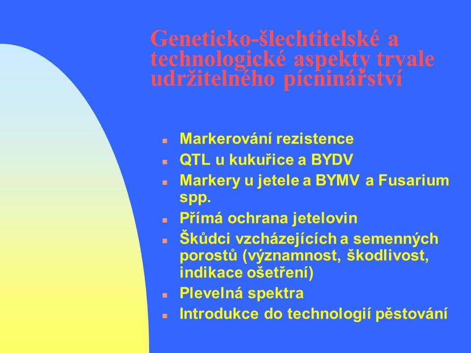 Geneticko-šlechtitelské a technologické aspekty trvale udržitelného pícninářství n Markerování rezistence n QTL u kukuřice a BYDV n Markery u jetele a BYMV a Fusarium spp.