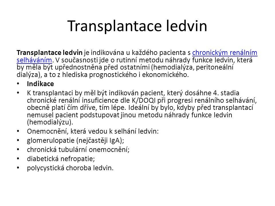 Transplantace ledvin Transplantace ledvin je indikována u každého pacienta s chronickým renálním selháváním.