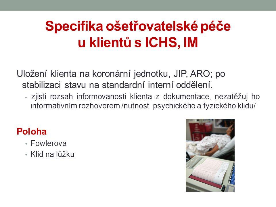 Specifika ošetřovatelské péče u klientů s ICHS, IM Uložení klienta na koronární jednotku, JIP, ARO; po stabilizaci stavu na standardní interní oddělení.