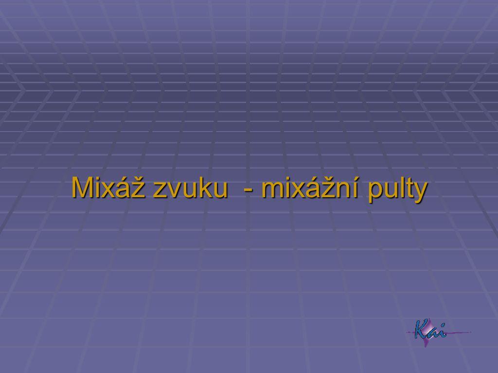 Mixáž zvuku - mixážní pulty