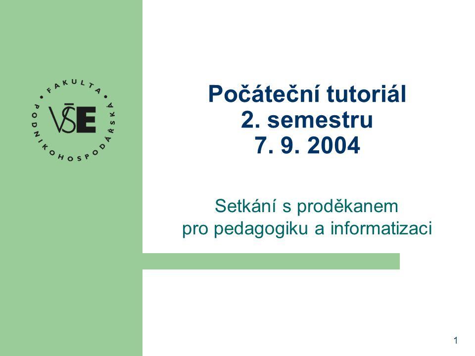 1 Počáteční tutoriál 2. semestru 7. 9. 2004 Setkání s proděkanem pro pedagogiku a informatizaci