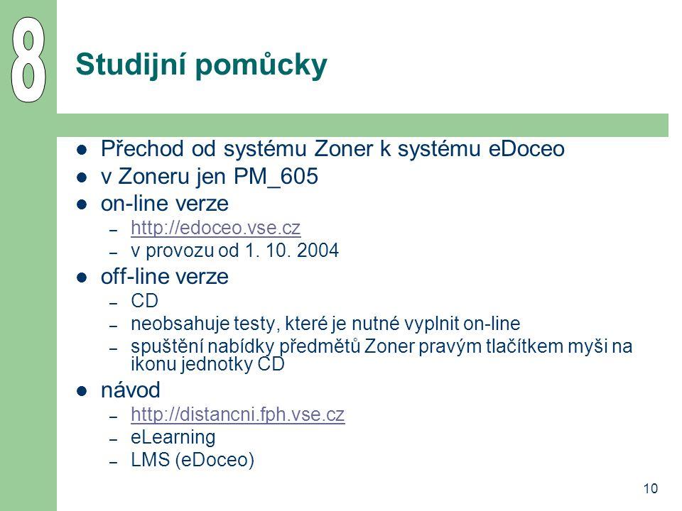 10 Studijní pomůcky Přechod od systému Zoner k systému eDoceo v Zoneru jen PM_605 on-line verze – http://edoceo.vse.cz http://edoceo.vse.cz – v provozu od 1.