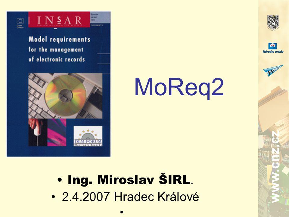 www.cnz.cz MoReq2 Ing. Miroslav ŠIRL. 2.4.2007 Hradec Králové