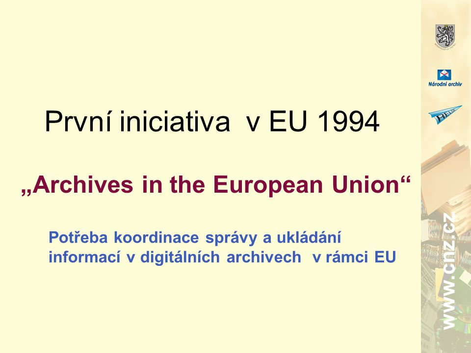 """www.cnz.cz První iniciativa v EU 1994 """"Archives in the European Union Potřeba koordinace správy a ukládání informací v digitálních archivech v rámci EU"""