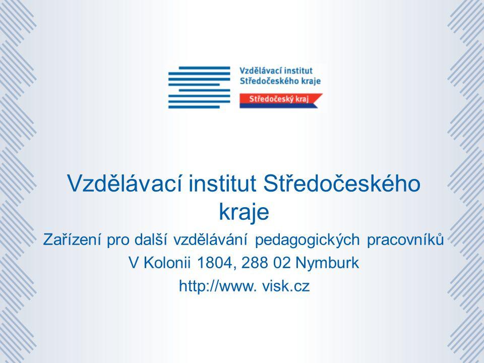 Vzdělávací institut Středočeského kraje Zařízení pro další vzdělávání pedagogických pracovníků V Kolonii 1804, 288 02 Nymburk http://www.