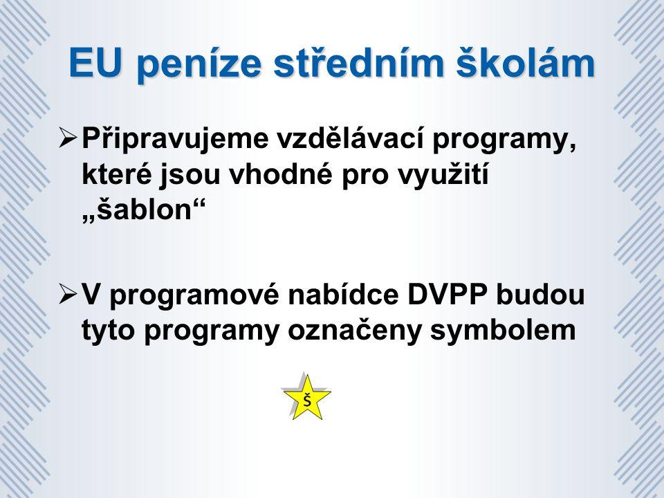 """EU peníze středním školám  Připravujeme vzdělávací programy, které jsou vhodné pro využití """"šablon  V programové nabídce DVPP budou tyto programy označeny symbolem"""