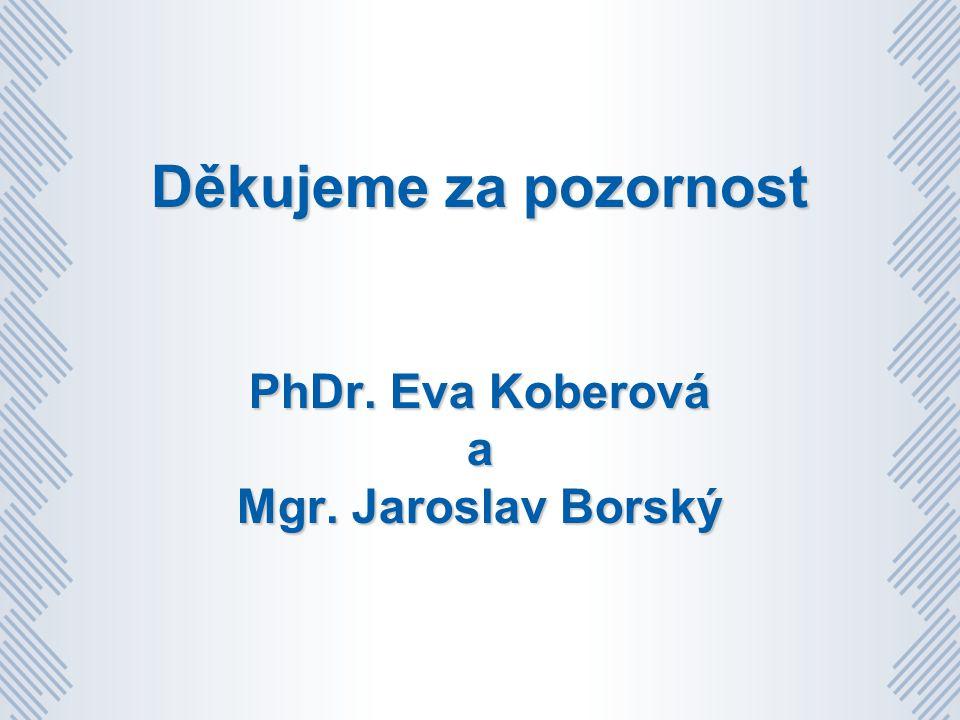 Děkujeme za pozornost PhDr. Eva Koberová a Mgr. Jaroslav Borský