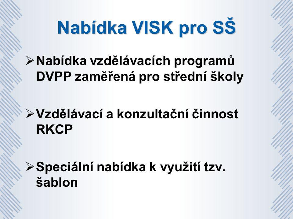 Nabídka VISK pro SŠ  Nabídka vzdělávacích programů DVPP zaměřená pro střední školy  Vzdělávací a konzultační činnost RKCP  Speciální nabídka k využití tzv.