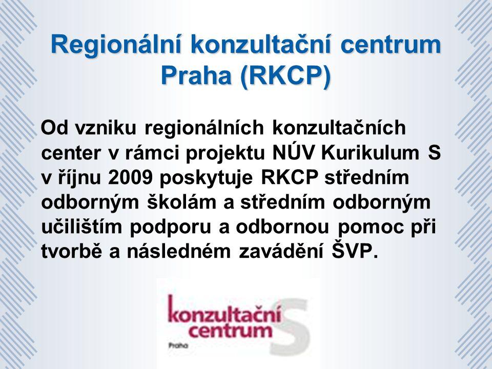 Regionální konzultační centrum Praha (RKCP) Od vzniku regionálních konzultačních center v rámci projektu NÚV Kurikulum S v říjnu 2009 poskytuje RKCP středním odborným školám a středním odborným učilištím podporu a odbornou pomoc při tvorbě a následném zavádění ŠVP.