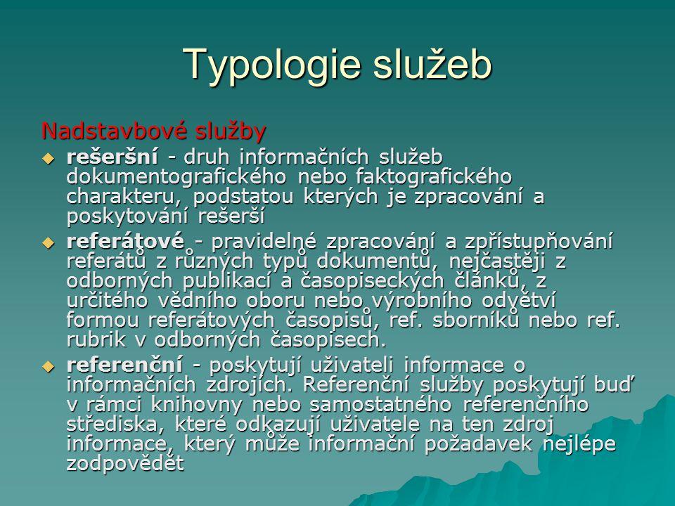 Typologie informačních služeb Základní služby  výpůjční - nejproduktivnější druh dokumentových služeb v klasickém neautomatizovaném informačním systému  bibliograficko-informační – poskytují informace bibliografického, referenčního a orientačního charakteru.