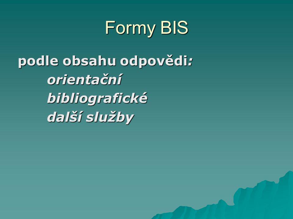 Bibliograficko informační služby  bibliograficko informační služby (BIS) – konzultační, poradenské, referenční služby  poskytování informací podle potřeb a požadavků uživatelů  zpravidla adresné služby na vyžádání z iniciativy uživatelů  pracoviště BIS v knihovně velikost závisí na typu a velikosti instituce, na personálních, prostorových a jiných podmínkách