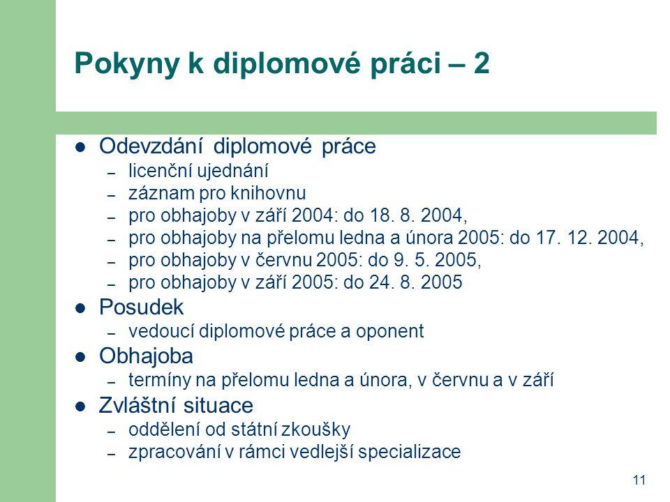 11 Pokyny k diplomové práci – 2 Odevzdání diplomové práce – licenční ujednání – záznam pro knihovnu – pro obhajoby v září 2004: do 18. 8. 2004, – pro