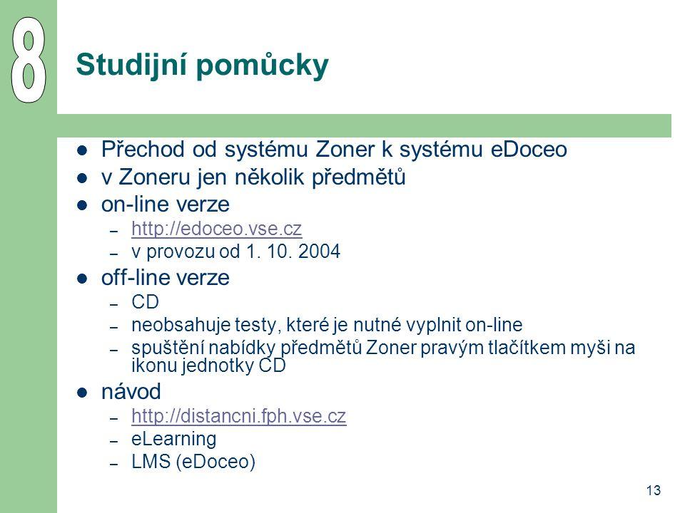 13 Studijní pomůcky Přechod od systému Zoner k systému eDoceo v Zoneru jen několik předmětů on-line verze – http://edoceo.vse.cz http://edoceo.vse.cz – v provozu od 1.