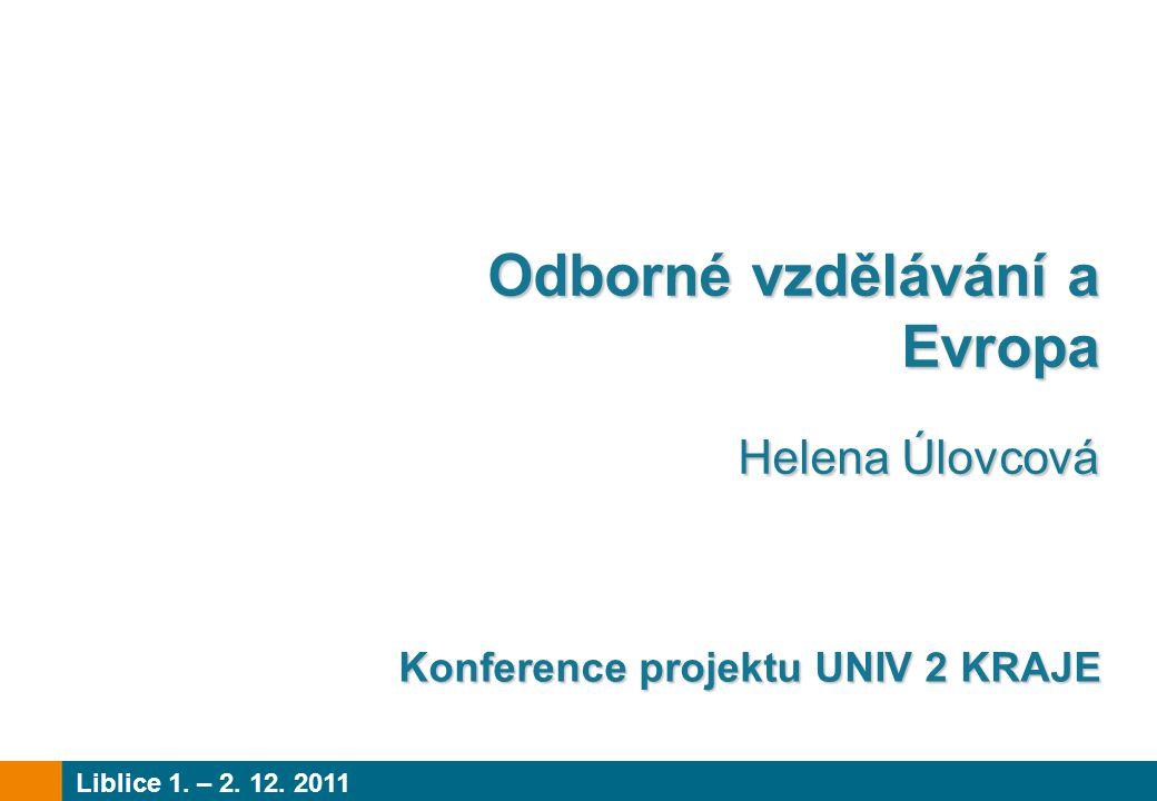 Odborné vzdělávání a Evropa Helena Úlovcová Helena Úlovcová Liblice 1. – 2. 12. 2011 Konference projektu UNIV 2 KRAJE Konference projektu UNIV 2 KRAJE