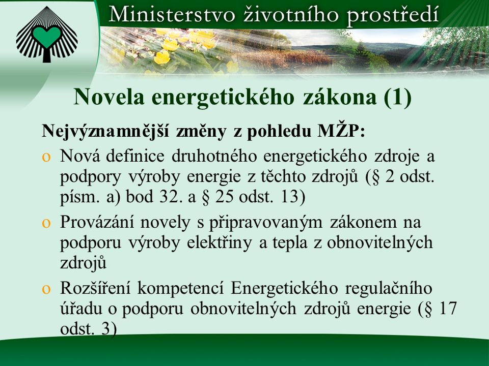 Novela energetického zákona (1) Nejvýznamnější změny z pohledu MŽP: oNová definice druhotného energetického zdroje a podpory výroby energie z těchto zdrojů (§ 2 odst.