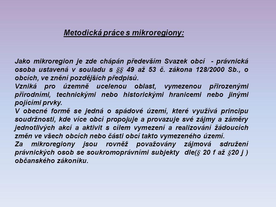 Metodická práce s mikroregiony: Jako mikroregion je zde chápán především Svazek obcí - právnická osoba ustavená v souladu s §§ 49 až 53 č.