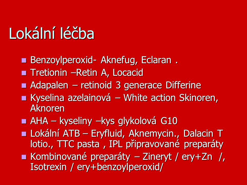 Lokální léčba Benzoylperoxid- Aknefug, Eclaran. Benzoylperoxid- Aknefug, Eclaran. Tretionin –Retin A, Locacid Tretionin –Retin A, Locacid Adapalen – r