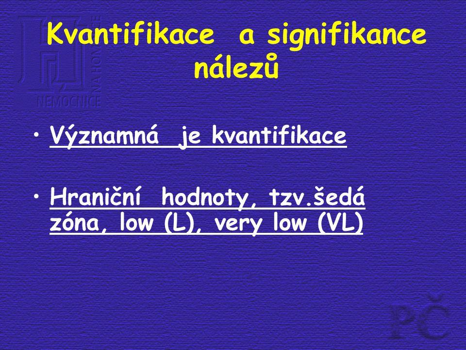 Kvantifikace a signifikance nálezů Významná je kvantifikace Hraniční hodnoty, tzv.šedá zóna, low (L), very low (VL)